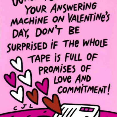 1993 Valentine's Day Card says when you check your answering machine on valentine's day, don't be surprised if the whole tape is full of promises of love and commitement