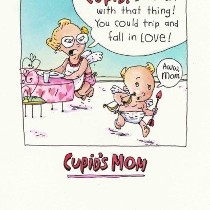 1998 Valentine's Day Card says Cupid! Don't run with the thing! You could trip and fall in love! And cupid is running around with an arrow in his hand and says Aww, Mom.